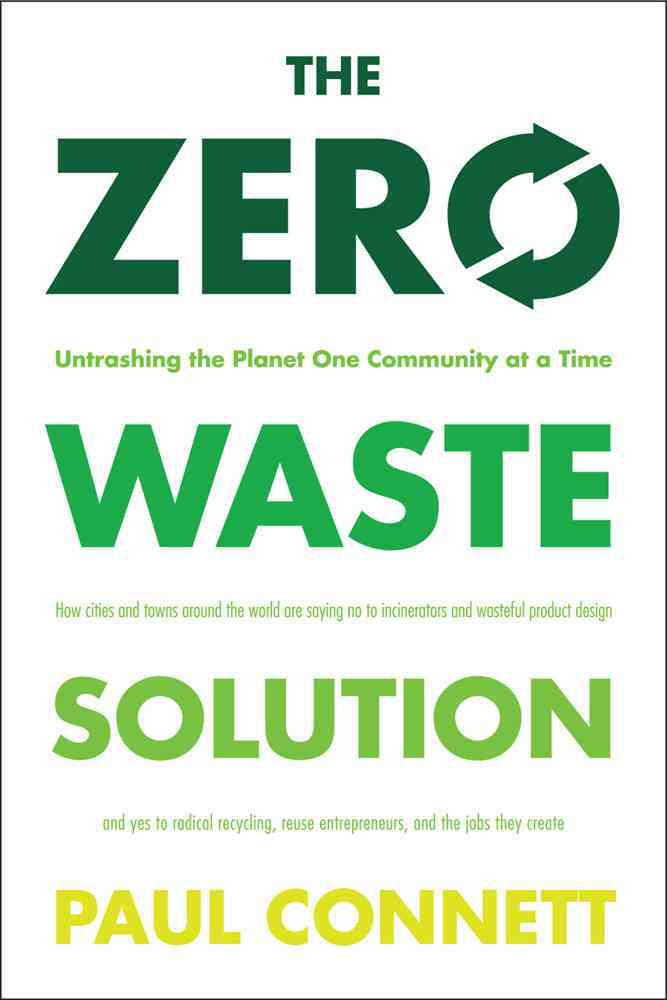 The Zero Waste Solution By Connett, Paul
